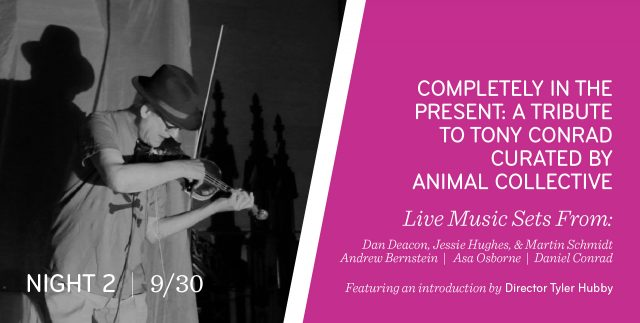 Completely in the Present: A Tribute to Tony Conrad Curated by Animal Collective - Night 2